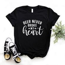 Beer never broke my heart Print Women tshirt Cotton Hipster Funny t-shirt Gift L