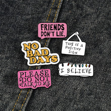 Positive Sign Letters Brooch I Believe DON'T LIE Friend Symbol Enamel Pins for Women Men Denim Shirt Bag Lapel Pin Badge Jewelry