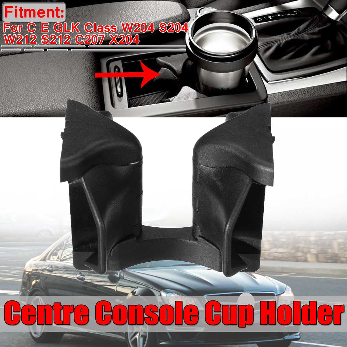 New W204 Car Centre Console Drinks Cup Holder Stand For Mercedes C E Class W204 S204 W212 S212 C207 GLK-Class X204 A2046802391