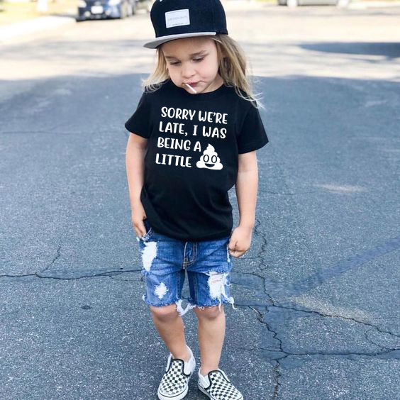 Sorry We're Late I Was Being A Little Shit Funny Kids Tshirt Baby Boys Girls Cute Letter Shirt Casual Toddler Blouse T-shirt