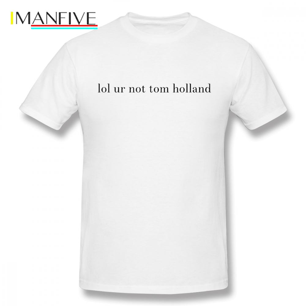 Tom Holland T Shirt Ur Not Tom Holland T Shirt Summer Plus size Tee Shirt 100 Cotton Male Cute Short Sleeve Graphic Tshirt in T Shirts from Men 39 s Clothing