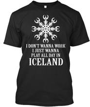 Summer Style Tees Male Top Fitness Brand ClothingPlay All Day In Iceland - I Don't Wanna Work Just Standard Unisex T-Shirt(China)