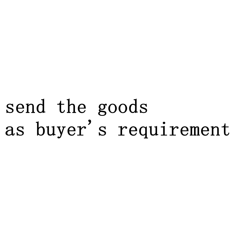 Send The Goods As Buyer's Requirement.