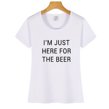 I'm Just Here for The Beer Drinking Women Tshirt White Casual Funny T Shirt for Lady Yong Girl Top Tee Dropshipping