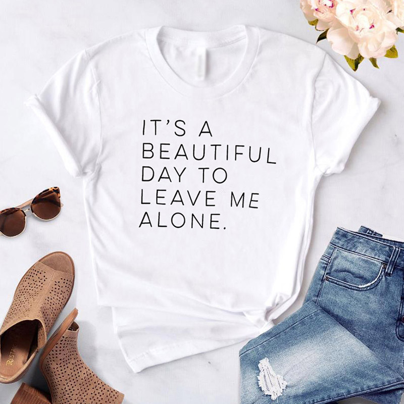 Casual Funny White Tshirt For Lady Yong Girl Camisas Mujer Harajuku It's A Beautiful Day To Leave Me Alone Women T-shirt