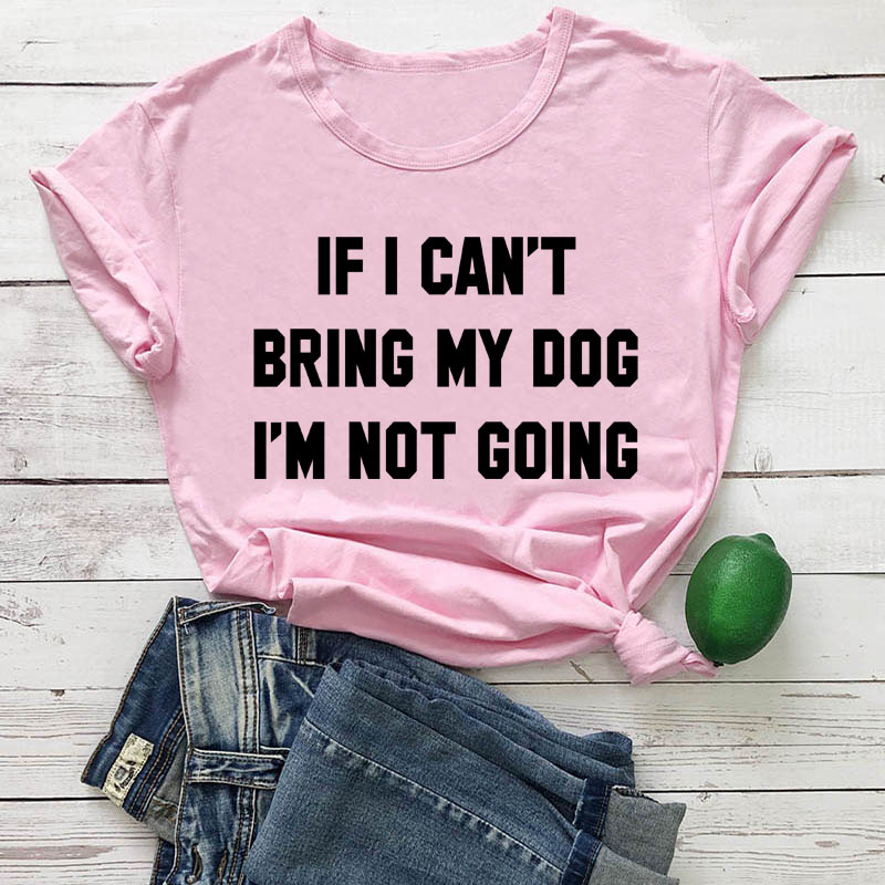 IF-I-CAN-T-BRING-MY-DOG-I-M-NOT-GOING-Letter-T-Shirt-Crewneck-Funny (2)