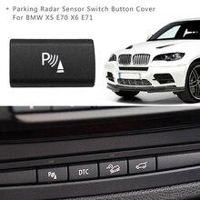 Парковочный радарный датчик переключатель кнопка Крышка для BMW X5 E70 2006-13X6 E71 2008-14