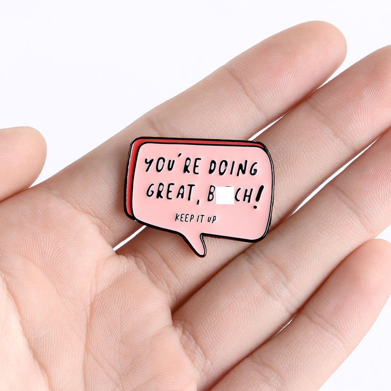 YOU ARE DOING GREAT Enamel Pins Custom KEEP IT UP Brooches Lapel Pin Shirt Bag Pink Dialog Badge Cartoon Old-School Jewelry Gift 3