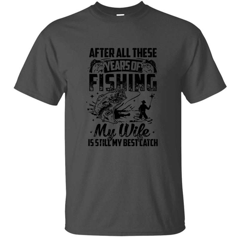 Customized Fishing - My Wife Is Still My Best Catch Mens T Shirt 2020 Tshirt For Men Short-Sleeve Famous Top Tee image