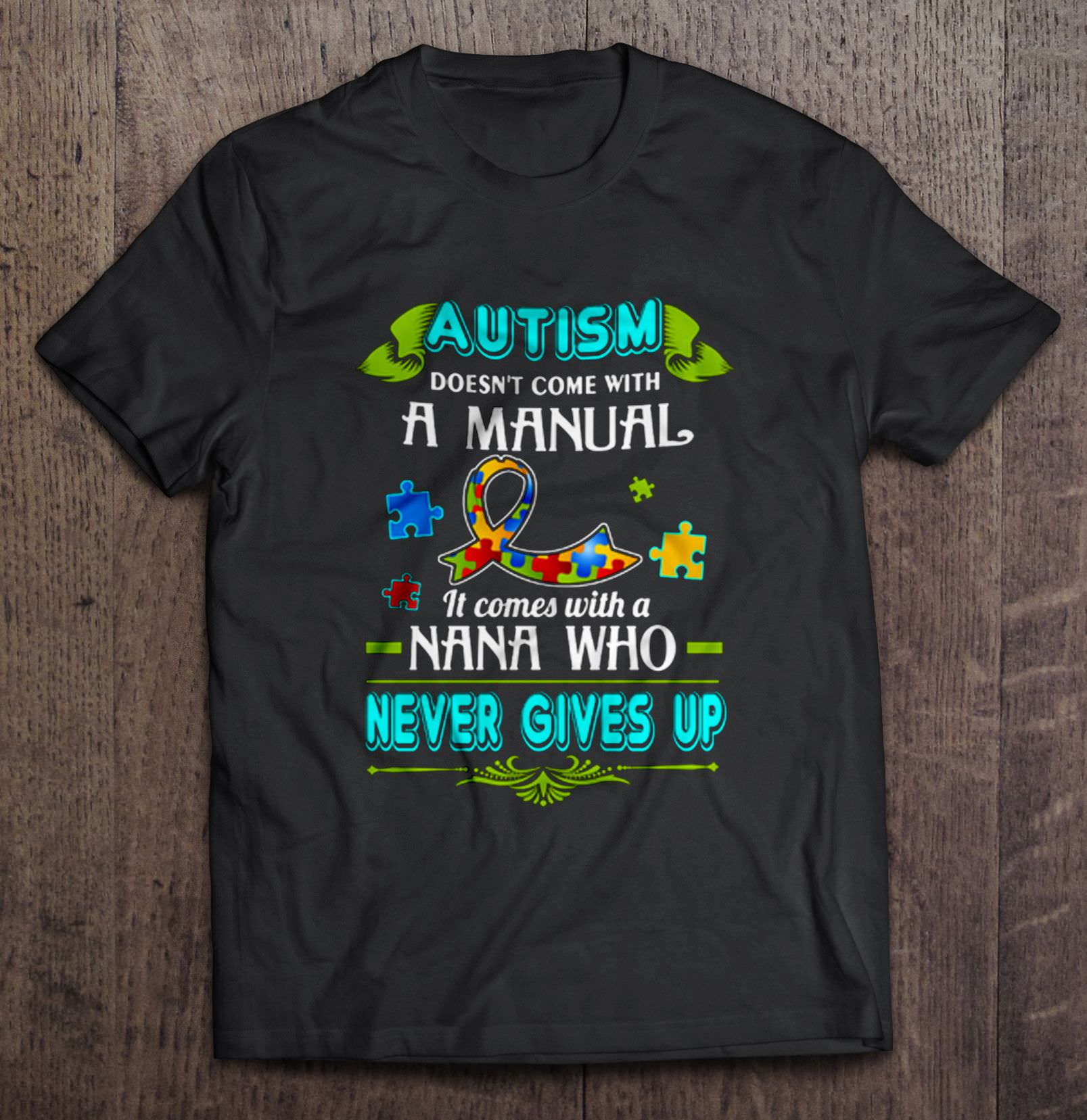 Autism Doesn'T Come With A Manual It Comes With A Nana Who Never Gives Up T-Shirts image