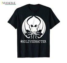 Fashion New Top Tees Tshirts Cthulhu No Lives Matter Hashtag T-Shirt no matter no fact