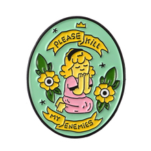 Please Kill My Enemies Pins Girl Brooches Badges Lapel pins for women Female jewelry Accessories