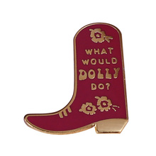 What would Dolly Do Boot Enamel Pin Find out who you are and do it on purpose.
