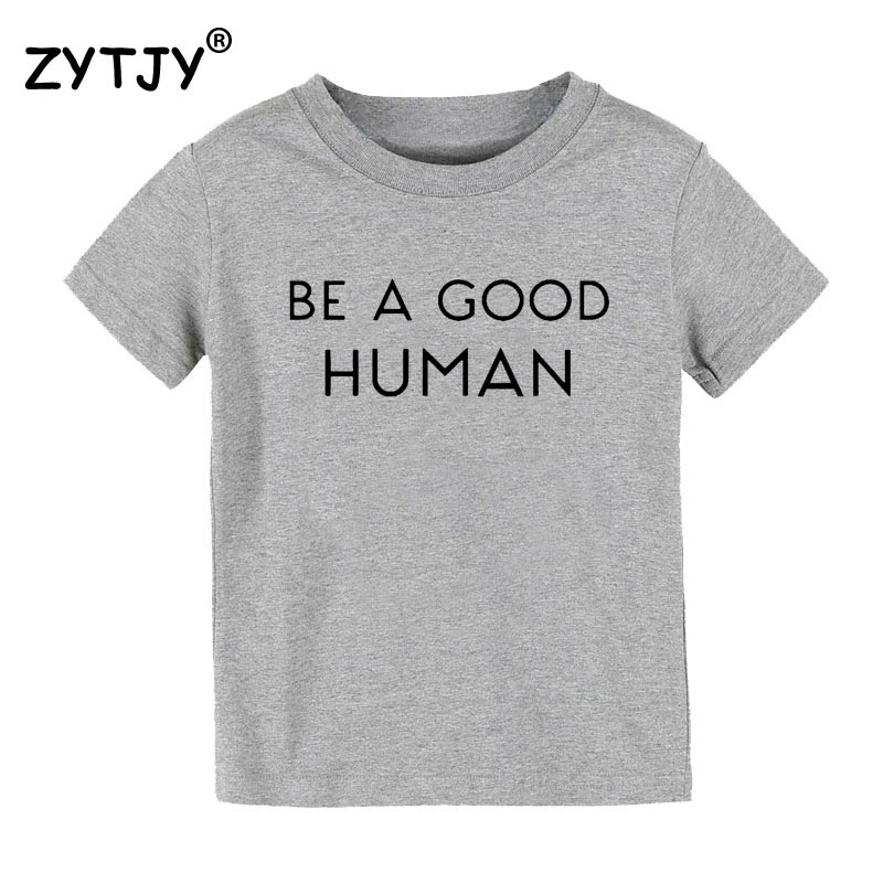 Be a good human Print Kids tshirt Boy Girl t shirt For Children Toddler Clothes Funny Tumblr Top Tees Drop Ship CZ-64 image