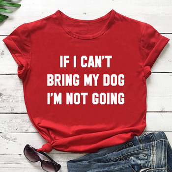 IF I CAN'T BRING MY DOG I'M NOT GOING Letter T-Shirt Crewneck Funny Casual tees Lover Gift 100% Cotton Dog Lover Gift Tops 4