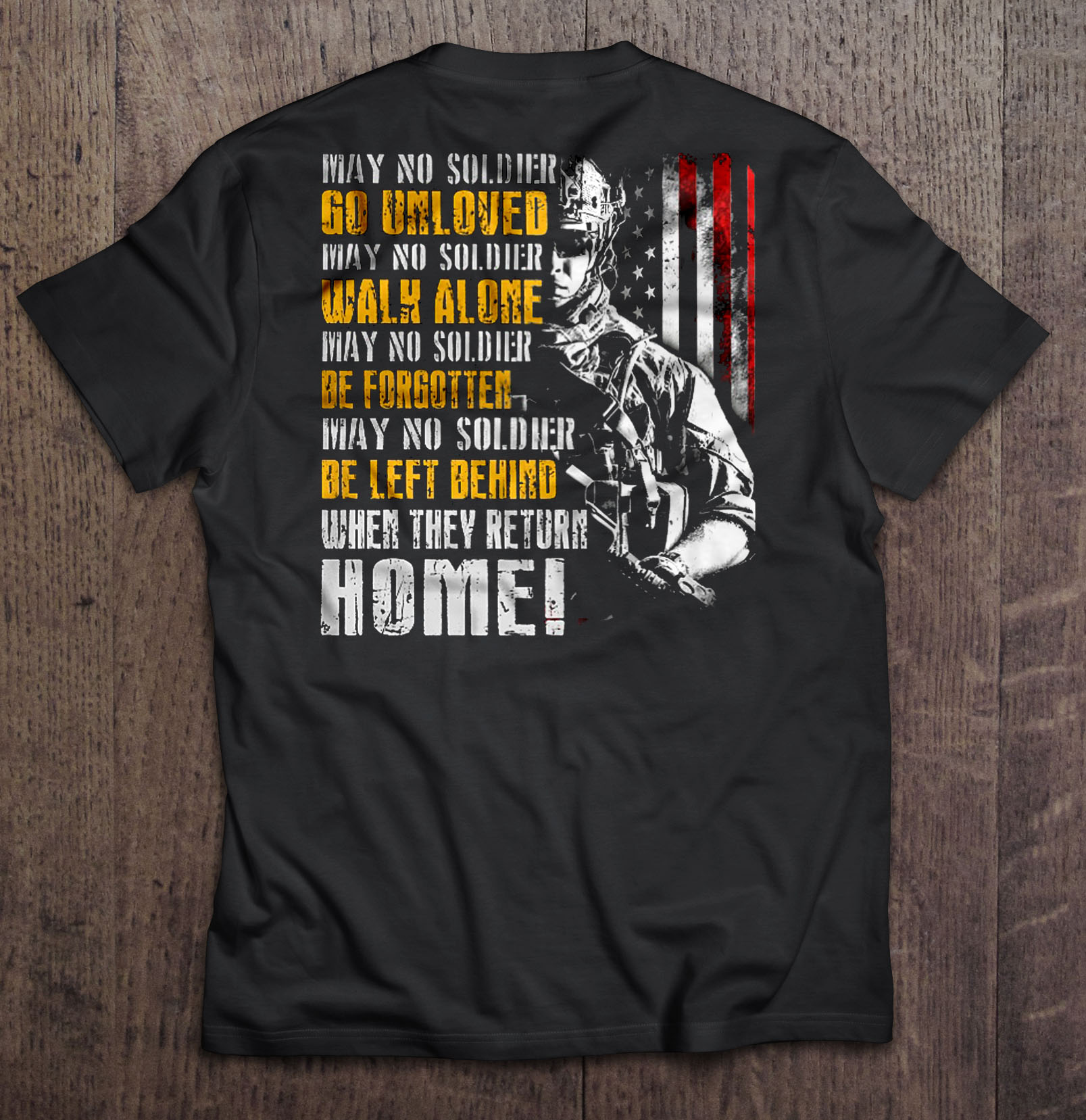 May No Soldier Go Unloved Walk Alone Be Forgotten Be Left Behind When They Return Home Tshirts image