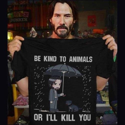 Cool John Wick Keanu Reeves Be Kind To Animals Or I'll Kill You Cartoon Funny T Shirt Men Short Sleeve Round Neck Cotton T-Shirt
