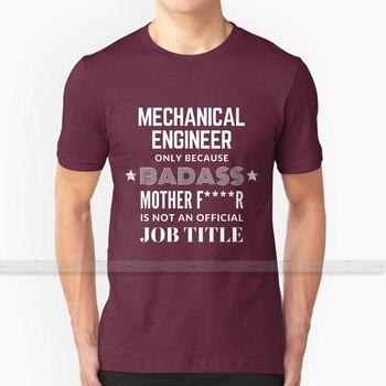 Ingeniero Mecánico sólo porque Badass no es un título de trabajo para hombres mujeres camiseta Tops verano algodón camisetas tamaño grande 5xl 6xl