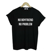 цена Printing Fashion Tops Tee Black Harajuku Short Sleeve T-shirts women NO BOYFRIEND NO PROBLEM Letter Women Unisex O Neck T Shirts в интернет-магазинах