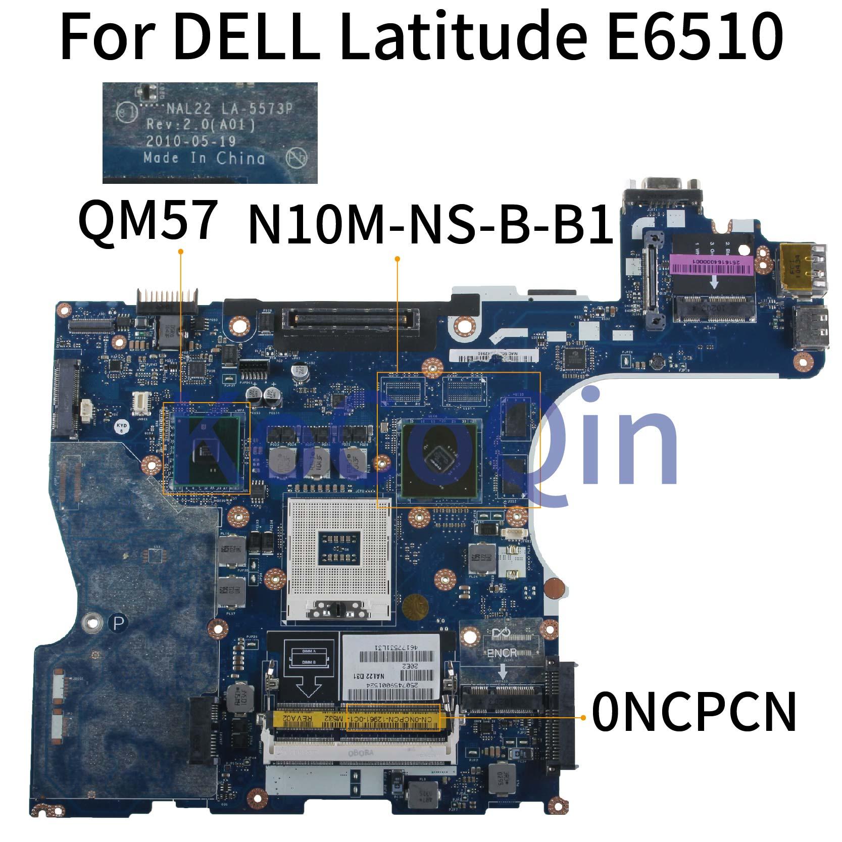 KoCoQin Laptop Motherboard For DELL Latitude E6510 QM57 Mainboard CN-0NCPCN 0NCPCN NAL22 LA-5573P N10M-NS-B-B1