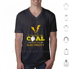 If You Dont Like Coal Dont Use Electricity , Coal Mining For Men T Shirt 6Xl Cotton Big Size American Coal Coal Gift Coal Miner(China)