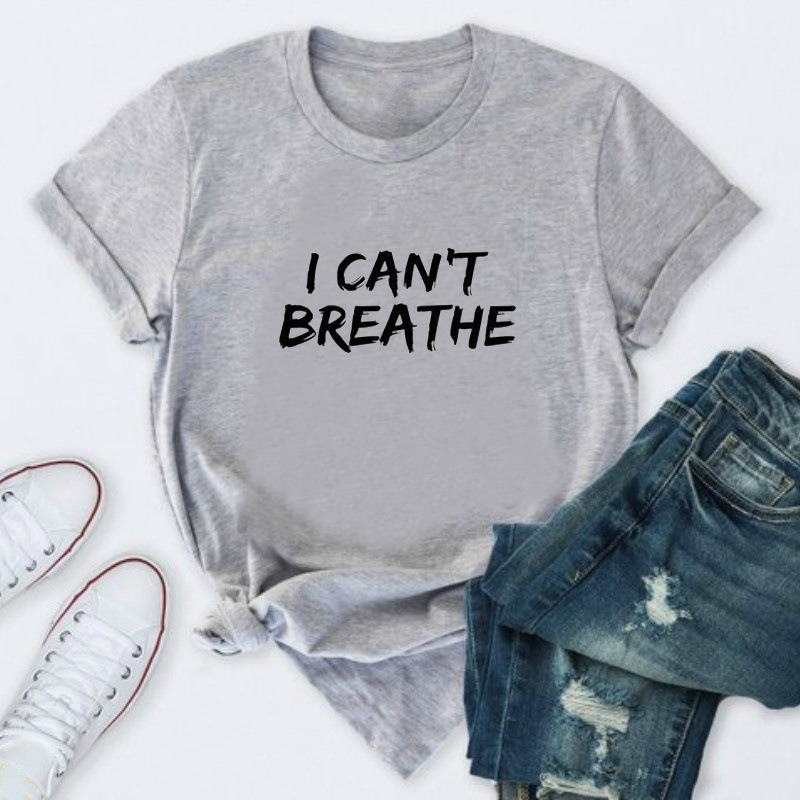 I Can't Breathe Letter Print T Shirt Women Short Sleeve O Neck Loose Tshirt 2020 Summer Women Tee Shirt Tops Camisetas Mujer 2