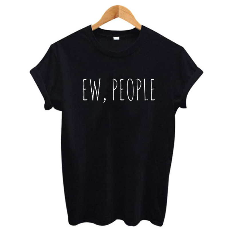 Summer Tops Funny Saying T Shirts Black White Cotton People Sarcasm T-shirt Tumblr Women Clothes Asual Tee Shirt