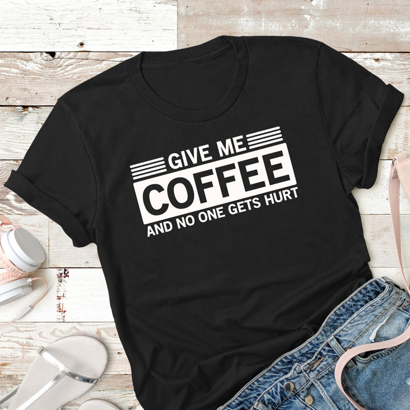 Give Me Coffee and No One Gets Hurt Womens T-Shirt