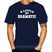 A LITTLE BIT DRAMATIC DRAMA FUNNY SLOGAN TEE T SHIRT TOP BLACK WHITE BLOGGER(China)