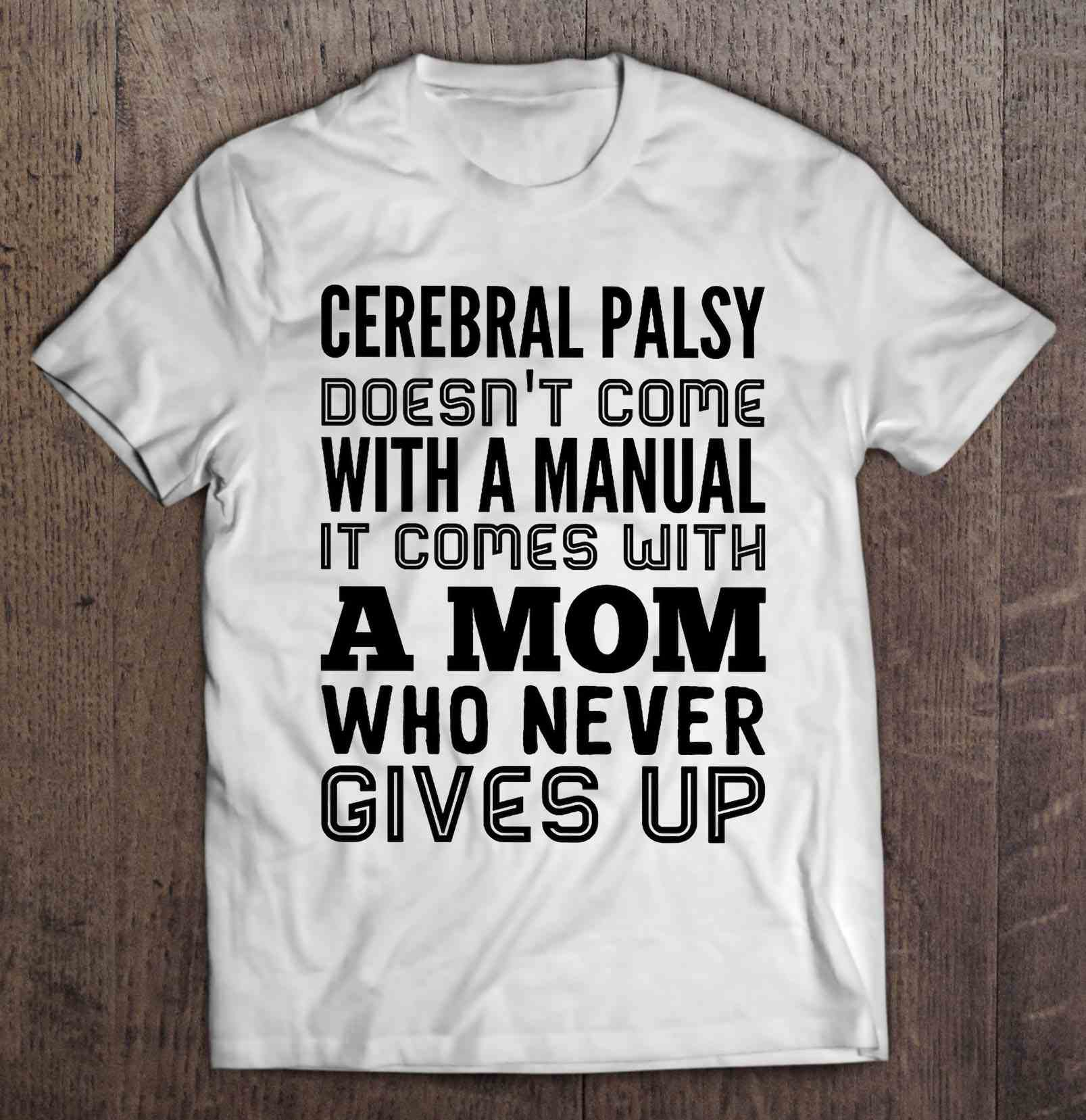 Cerebral Palsy Doesn'T Come With A Manual It Comes With A Mom Who Never Gives Up T-Shirts image