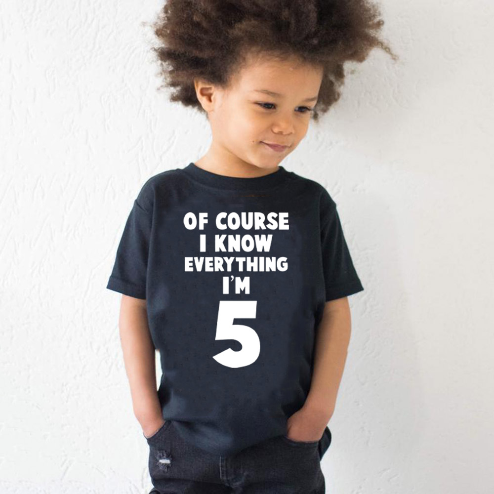 Of Course I Know Everything I M 5 Kids Funny 5th Birthday T Shirt Toddler Boys Girls Short Sleeve Tshirt Children Casual Tops T Shirts Aliexpress