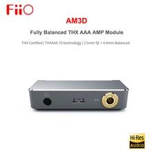 FIIO AM3D totalmente equilibrado 2 THX AAA 78 auriculares amplificador AMP módulo con 3,5mm SE + 4,4 MM salida equilibrada