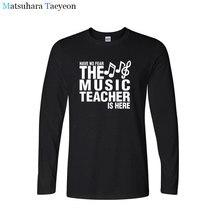Tshirt nie ma strachu nauczyciel muzyki jest tutaj ojcowie prezent śmieszne koszulki drukuj T Shirt mężczyźni z długim rękawem bawełniana koszulka odzież