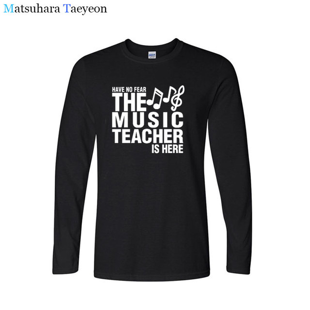 tshirt Have No Fear The Music Teacher Is Here Fathers Gift Funny T Shirts Print T Shirt Men Long Sleeve Cotton T shirt clothing