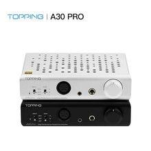 TOPPING A30Pro NFCA Headphone Amplifier 4PIN XLR+4.4mm+6.35mm output SE+BAL pass through RCA Balanced input 250Ω Class A Amp