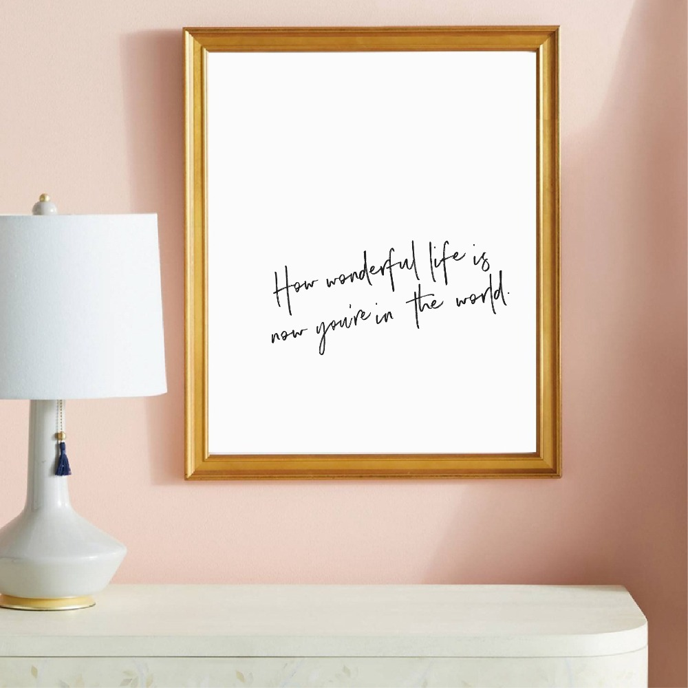 How wonderful life is now you`re in the world print