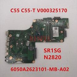Pour C55 C50 C55A C55-A ordinateur portable carte mère V000325170 6050A2623101 DB10BM-6050A2623101-MB-A02 W/N2820 CPU A55 DDR3 100% Testé