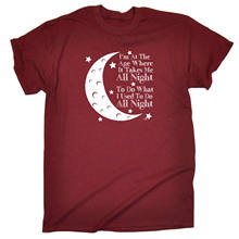Funny Novelty T-Shirt Mens tee TShirt - Im At The Age When It Takes Me All Night(China)
