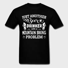 Men t shirt Novelty Slogan Just Another Beer Drinker with A Mountain Biking Problem t-shirt novelty tshirt women(China)
