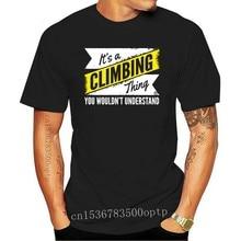 Its A Climbing Thing À Understand Mens T-Shirt Tee Birthday Rock Bouldering Gift Harajuku Hip Hop Tee Shirt