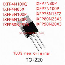 10PCS IXFP4N100Q IXFP4N85X IXFP5N100P IXFP6N120P IXFP60N25X3 IXFP7N80P IXFP7N100P IXFP76N15T2 IXFP80N25X3 IXFP90N20X3 TO-220