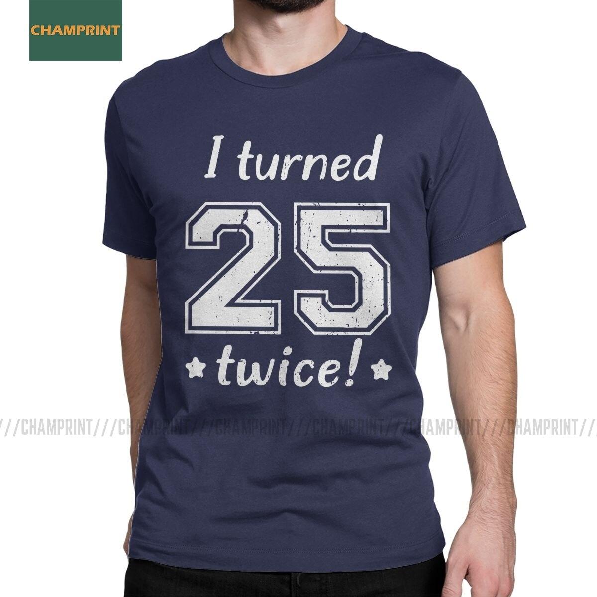 I Turned 25 Twice 50th Birthday Celebration Men T Shirts Legend Anniversary Tee Short Sleeve T Shirt 100 Cotton Gift Idea Tops T Shirts Aliexpress