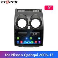 Vtopek android car radio for Nissan Qashqai 2006 2007 2008 2009 2010 2011 2012 2013 car stereo 4G WIFI GPS navigation 1024*600