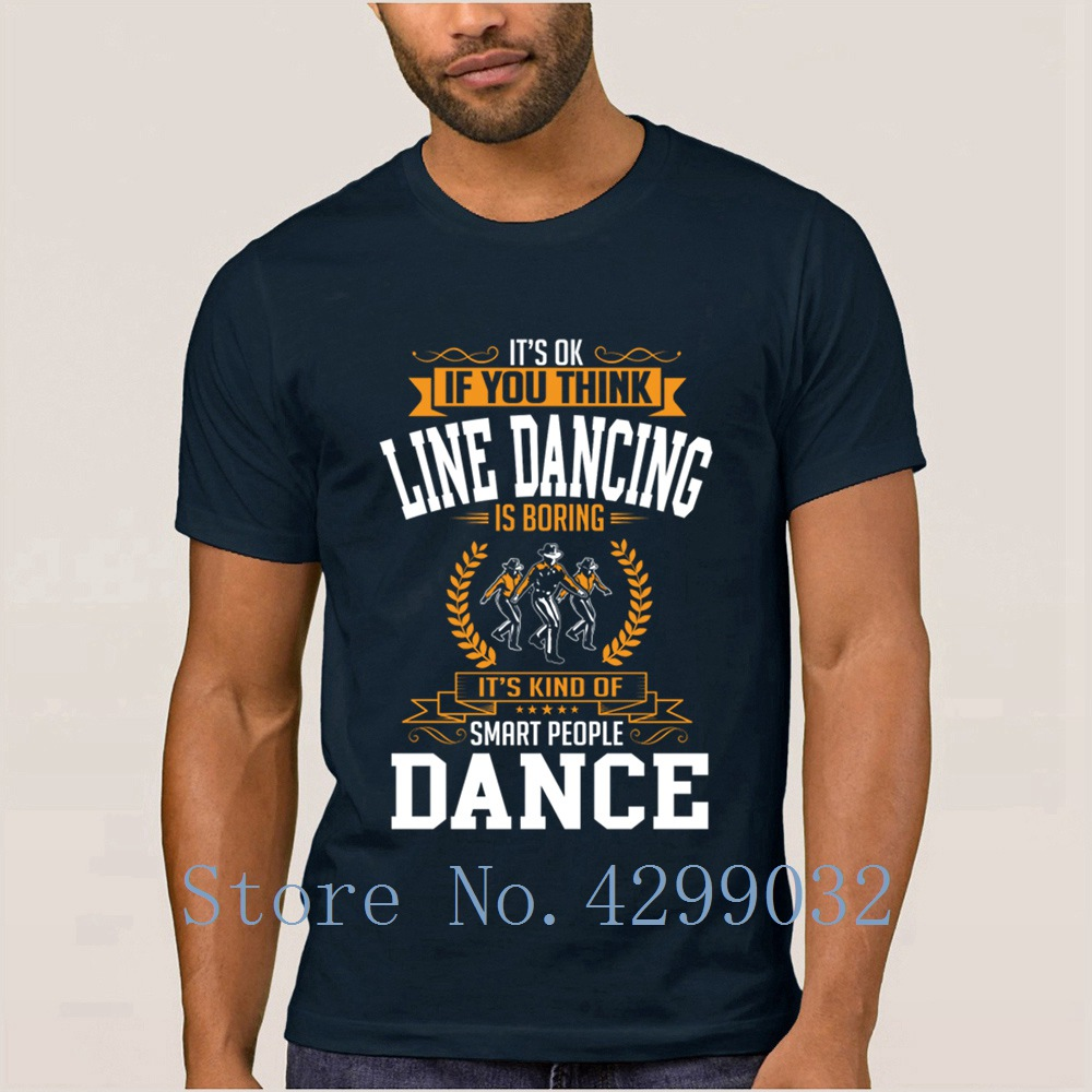 Ok If You Thinks Dance Line Dancing Is <font><b>Boring</b></font> <font><b>T</b></font> <font><b>Shirt</b></font> For Men O Neck Leisure Fit <font><b>T</b></font>-<font><b>Shirt</b></font> Summer Camisas <font><b>Shirt</b></font> Cotton Hiphop image