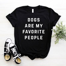 Dogs Are My Favorite People Print Women tshirt Cotton Casual