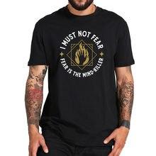 T-shirt en 100% coton, motif Dune, Litany, Film de Science-Fiction épopique, je ne dois pas avoir peur, la peur est le tueur d'esprit