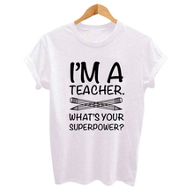 I'M TEACHER WHAT'S YOUR SUPERPOWER Letter Print Funny Women T Shirt Casual White