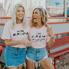 I Do Bride Crew We Will Be There for You Women Bachelorette Party T-shirt Bridal Team Wedding Short Sleeve T Shirts Harajuku Tee