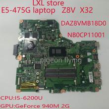 Z8V X32 for Acer E5 475G motherboard mainboard DAZ8VMB18D0 NB0CP11001 CPU I5 6200U GPU GF940M 2G