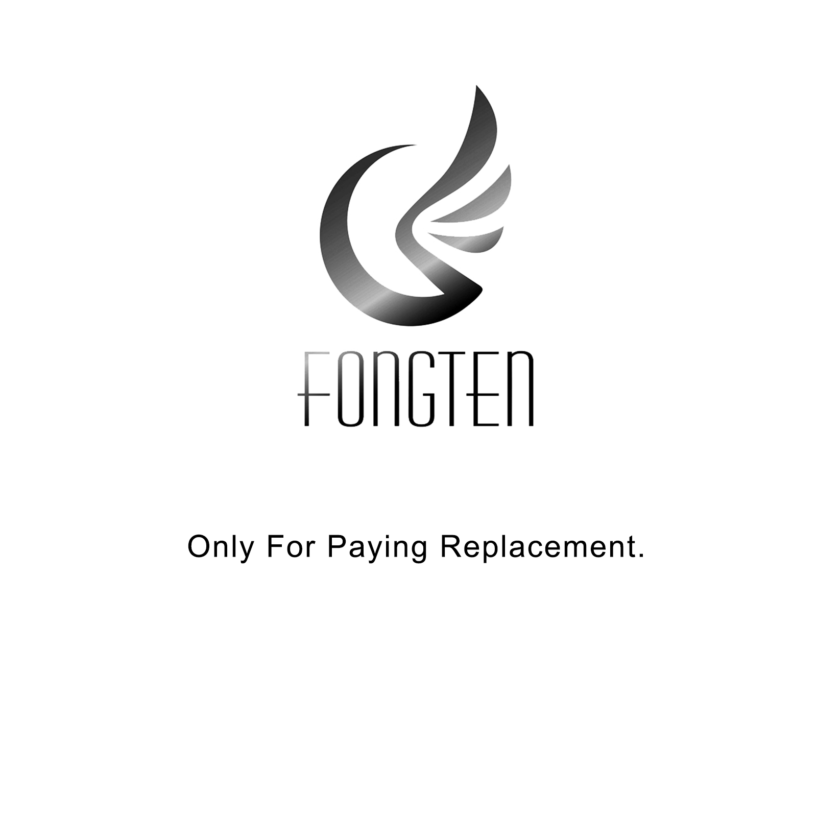 Fongten Only For Paying Replacement Order, Direct Order Will Not Include Any Product
